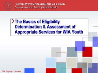 The Basics of Eligibility  Determination & Assessment of Appropriate Services for WIA Youth
