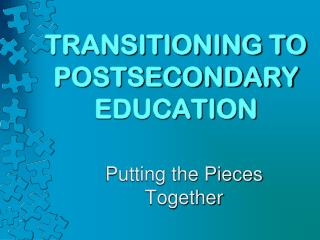 TRANSITIONING TO POSTSECONDARY EDUCATION