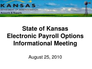 State of Kansas Electronic Payroll Options Informational Meeting August 25, 2010