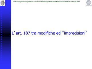 """L ' art. 187 tra modifiche ed """" imprecisioni """""""