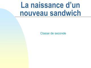 La naissance d'un nouveau sandwich