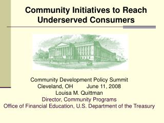 Community Development Policy Summit Cleveland, OH	June 11, 2008 Louisa M. Quittman Director, Community Programs
