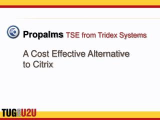 Propalms TSE from Tridex Systems A Cost Effective Alternative to Citrix
