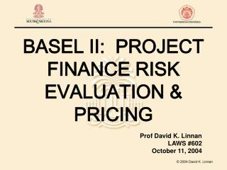 BASEL II:  PROJECT FINANCE RISK EVALUATION & PRICING
