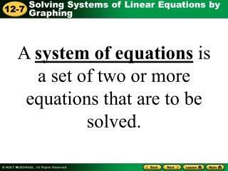 A system of equations is a set of two or more equations that are to be solved.