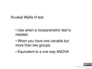 Kruskal Wallis H test Use when a nonparametric test is needed.