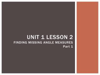 UNIT 1 LESSON 2 FINDING MISSING ANGLE MEASURES Part 1
