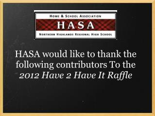HASA would like to thank the following contributors To the  2012 Have 2 Have It Raffle