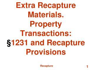 Extra Recapture Materials. Property Transactions: § 1231 and Recapture Provisions
