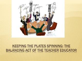 Keeping the plates spinning: The balancing Act of the Teacher Educator