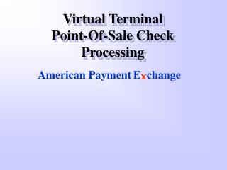 Virtual Terminal  Point-Of-Sale Check Processing