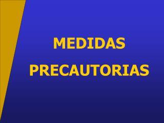 MEDIDAS PRECAUTORIAS