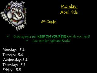Monday, April 4th: 6 th Grade: Copy agenda and KEEP ON YOUR DESK while you read!