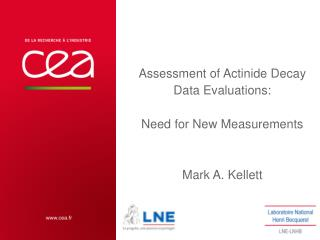 Assessment of Actinide Decay Data Evaluations: Need for New Measurements Mark A. Kellett