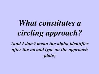 What constitutes a circling approach?