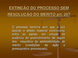 EXTINÇÃO DO PROCESSO SEM RESOLUÇÃO DO MÉRITO art. 267