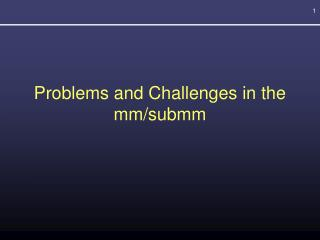 Problems and Challenges in the mm/submm
