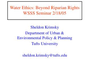 Water Ethics: Beyond Riparian Rights WSSS Seminar 2/18/05