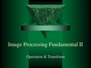 Image Processing Fundamental II