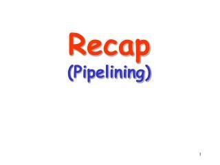 Recap (Pipelining)
