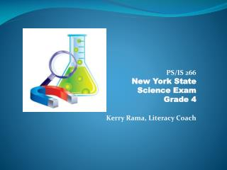 PS/IS 266 New York State  Science Exam Grade 4 Kerry Rama, Literacy Coach