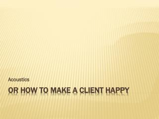 Or How to make a client happy