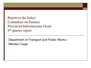 Report to the Select  Committee on Finance Provincial Infrastructure Grant 4 th  quarter report
