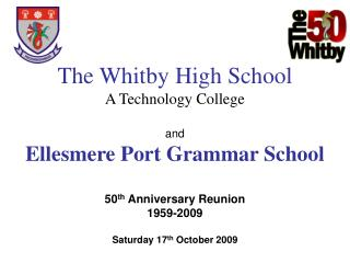 The Whitby High School A Technology College  and  Ellesmere Port Grammar School  50th Anniversary Reunion  1959-2009  Sa