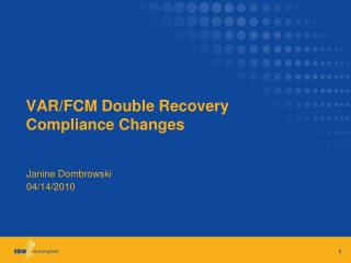 VAR/FCM Double Recovery Compliance Changes