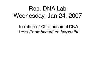 Rec. DNA Lab Wednesday, Jan 24, 2007
