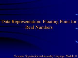 Data Representation: Floating Point for Real Numbers