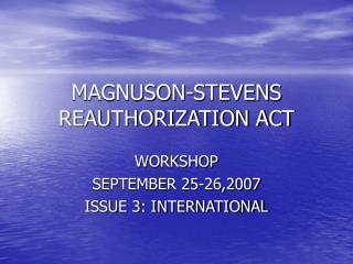 MAGNUSON-STEVENS REAUTHORIZATION ACT