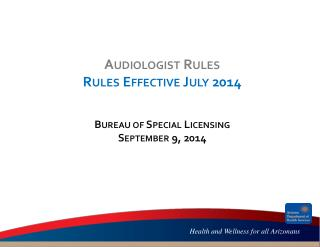 Audiologist Rules  Rules Effective July 2014 Bureau of Special Licensing September 9 ,  2014