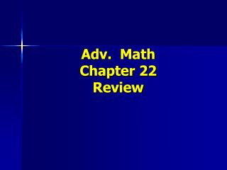 Adv. Math Chapter 22 Review