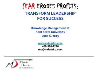 FEAR ERODES PROFITS: TRANSFORM LEADERSHIP FOR SUCCESS Knowledge Management at