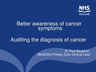 Better awareness of cancer symptoms Auditing the diagnosis of cancer