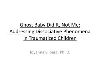 Ghost Baby Did It, Not Me: Addressing Dissociative Phenomena in Traumatized Children