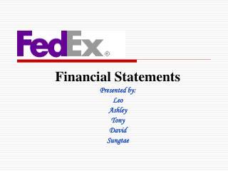 Financial Statements Presented by: Leo Ashley Tony David Sungtae