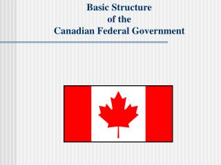Basic Structure  of the  Canadian Federal Government