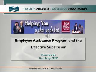 Employee Assistance Program and the  Effective Supervisor Presented By:  Lisa Hardy, CEAP