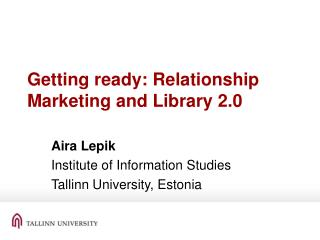 Getting ready : Relationship  M arketing and Library 2.0