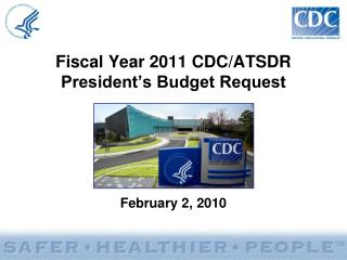 Fiscal Year 2011 CDC/ATSDR  President's Budget Request