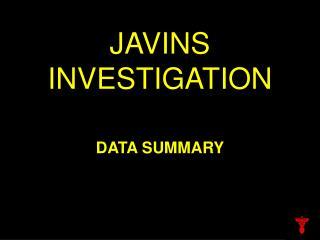 JAVINS INVESTIGATION