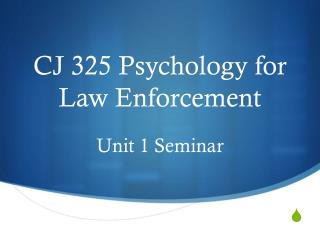CJ 325 Psychology for Law Enforcement