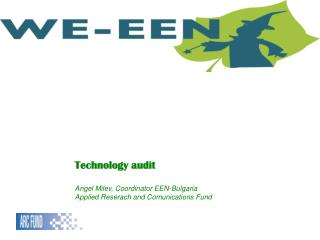 Technology audit Angel Milev, Coordinator EEN-Bulgaria Applied Reserach and Comunications Fund