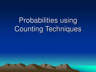 Probabilities using Counting Techniques