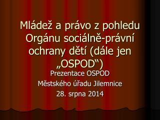 """Mládež a právo z pohledu Orgánu sociálně-právní ochrany dětí (dále jen """"OSPOD"""")"""