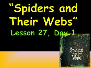 """""""Spiders and Their Webs"""" Lesson 27, Day 1"""