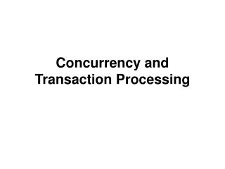 Concurrency  and Transaction Processing