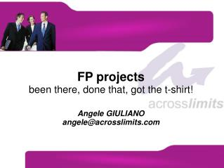 FP projects been there, done that, got the t-shirt! Angele GIULIANO angele@acrosslimits